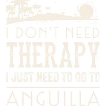 I Just Need To Go To Anguilla Shirt Gift (Vacation) by noirty