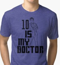 ten is my doctor Tri-blend T-Shirt