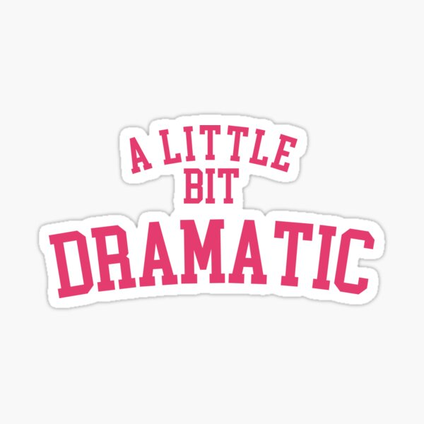 A Little Bit Dramatic Regina George Shirt Sticker