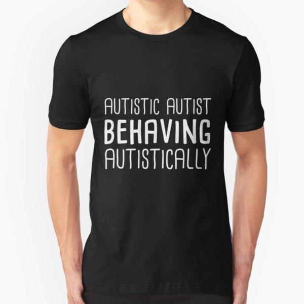 Autistic Autist Behaving Autistically Slim Fit T-Shirt