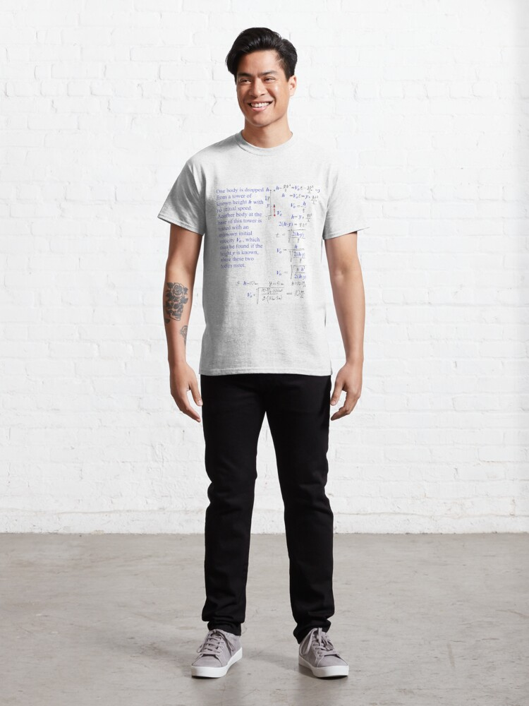 Alternate view of Physics Problem #Physics #Problem #PhysicsProblem One body is dropped from a tower of known height h with no initial speed Classic T-Shirt