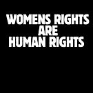 Womens rights are human rights by BubbSnugg LC
