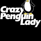 Crazy Penguin Lady by BubbSnugg LC