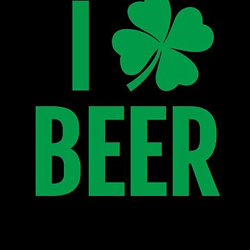 Funny St. Patricks Day Irish Beer Shamrock Gift I Shamrock Clover Beer Green by zot717