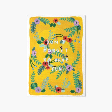 Don't forget to have fun Art Board Print