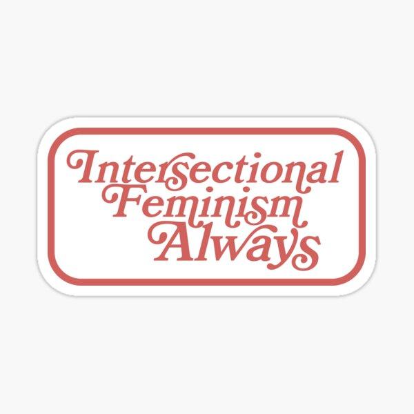 El feminismo interseccional siempre. Pegatina