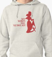 We Wants the Redhead! Pullover Hoodie