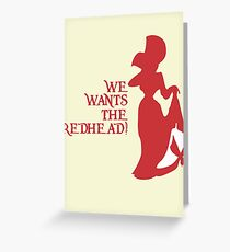 We Wants the Redhead! Greeting Card