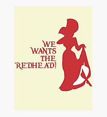We Wants the Redhead! Photographic Print