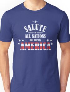 A Salute to All Nations (But Mostly America) Unisex T-Shirt