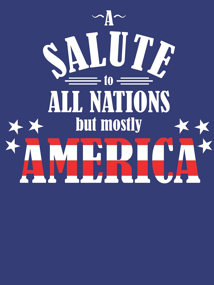 TShirtGifter presents: A Salute to All Nations (But Mostly America) | Unisex T-Shirt