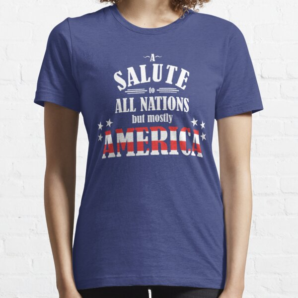A Salute to All Nations (But Mostly America) Essential T-Shirt