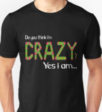 Do you think i'm crazy? yes i am... Unisex T-Shirt