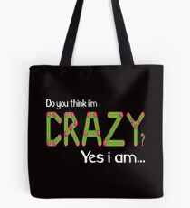 Do you think i'm crazy? yes i am... Tote Bag