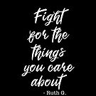 Fight for the things you care bout - Ruth Bader Ginsburg by corbrand