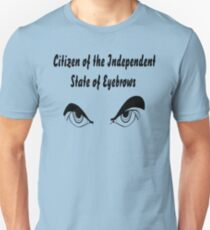 They want to set up their own Independent State of Eyebrows!  T-Shirt