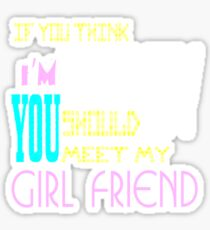if you think i'm crazy, you should meet my girlfriend Sticker