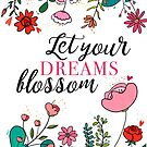 Let  your dreams blossom by AdeleManuti
