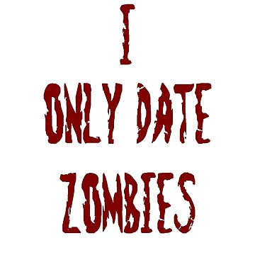 I only date zombies by River-Pond