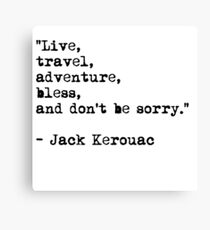 """""""Live, travel, adventure, bless, and don't be sorry."""" Jack Kerouac Canvas Print"""