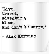 """""""Live, travel, adventure, bless, and don't be sorry."""" Jack Kerouac Poster"""