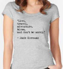 """""""Live, travel, adventure, bless, and don't be sorry."""" Jack Kerouac Women's Fitted Scoop T-Shirt"""