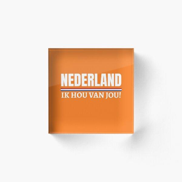 Nederland Ik hou van jou! Dutch Koningsdag Holland Acrylic Block