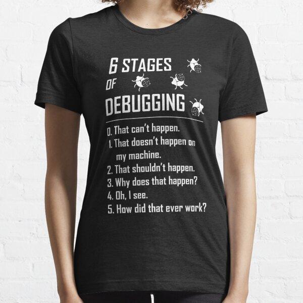 6 Six stages of debugging t shirt for programmer coder developer tester Essential T-Shirt