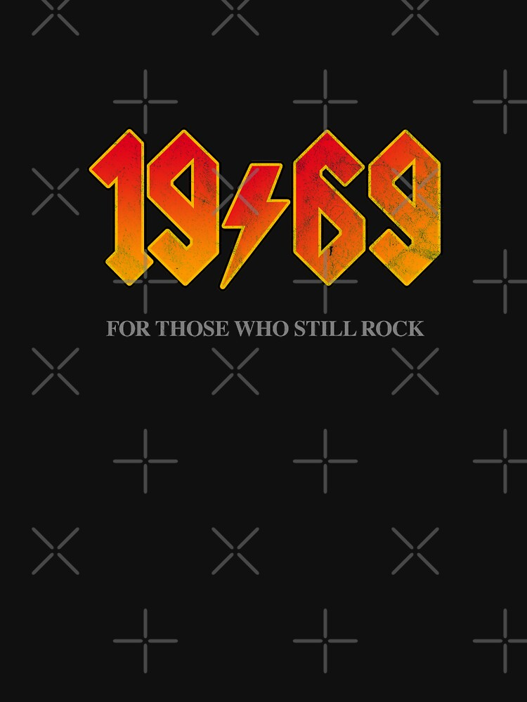 1969 FOR THOSE WHO STILL ROCK Birthday T Shirt by Giftyshirt