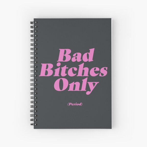 Bad Bitches Only (Period) Spiral Notebook