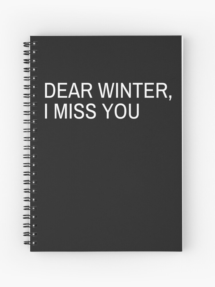 Dear Winter I Miss You Spiral Notebook By Hiddenstar02 Redbubble Please come in quietly because we ___ when you arrive. redbubble