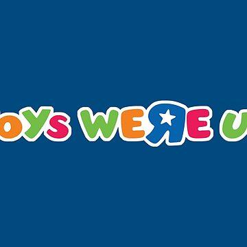 Toys Were Us (RIP Toys R Us, Parody) by fandemonium