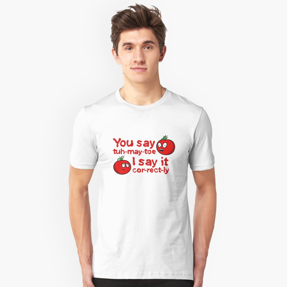 You Say Tuh-May-Toe...(Without Shadows) Unisex T-Shirt Front