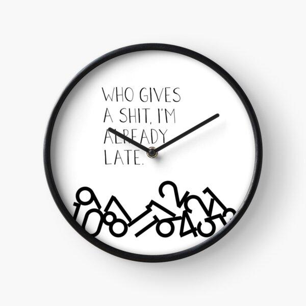 Who Gives a Shit, I'm Already Late Clock