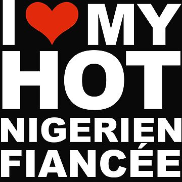 I Love my hot Nigerien Fiancee Engaged Engagement Niger by losttribe