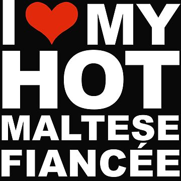 I Love my hot Maltese Fiancee Engaged Engagement by losttribe