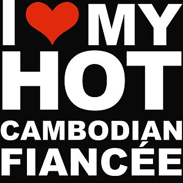 I Love my hot Cambodian Fiancee Engaged Engagement Cambodia by losttribe
