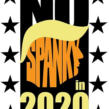 No Spanky in 2020 | No Trump Design | DopeyArt by DopeyArt