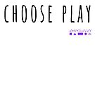 Choose Play! by AMPED2PLAY