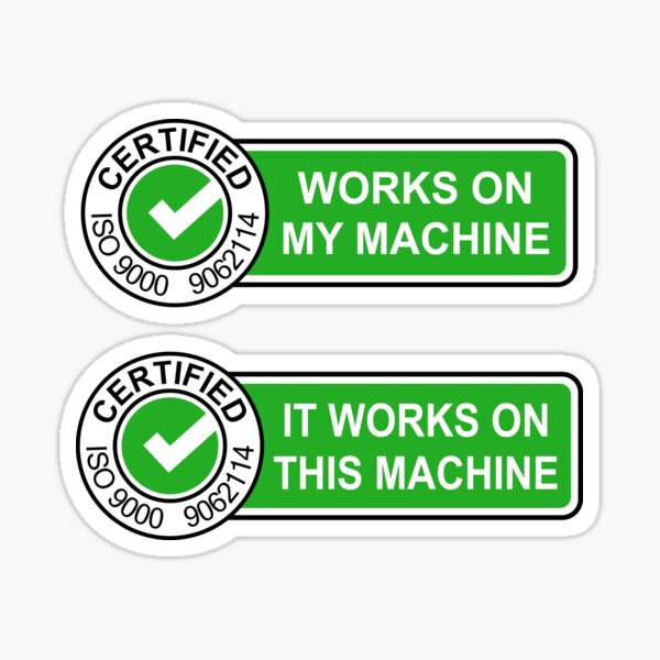 Certified it works on my machine Sticker