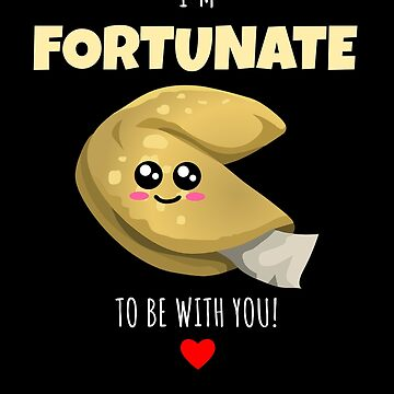 I'm Fortunate To Be With You Cute Fortune Cookie Pun by DogBoo