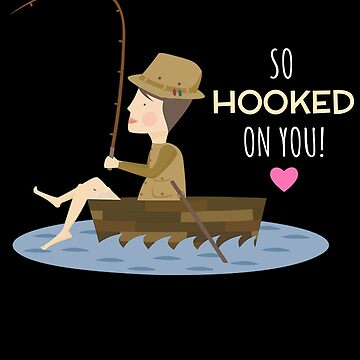 So Hooked On You Cute Fishing Pun by DogBoo