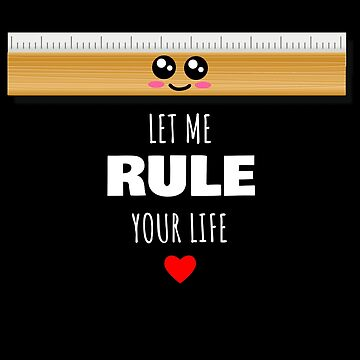 Let Me Rule Your Life Cute Ruler Pun by DogBoo