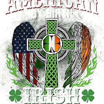 American By Birth Irish By The Grace Of God Funny Shirt by liuxy071195