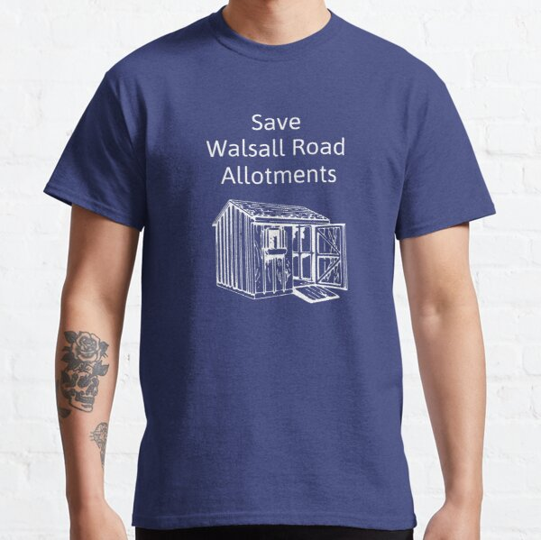 Save Walsall Road Allotments - Shed Classic T-Shirt