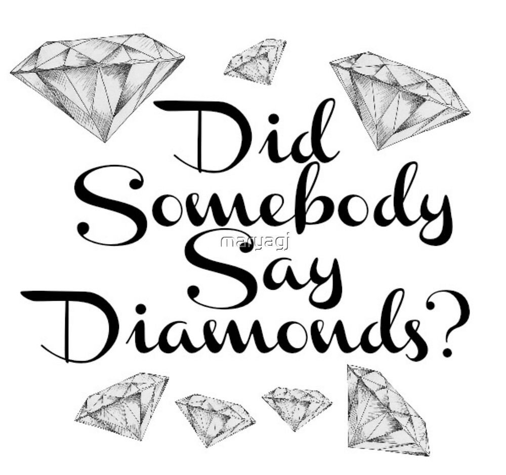 Did Somebody Say Diamonds? by maryagj