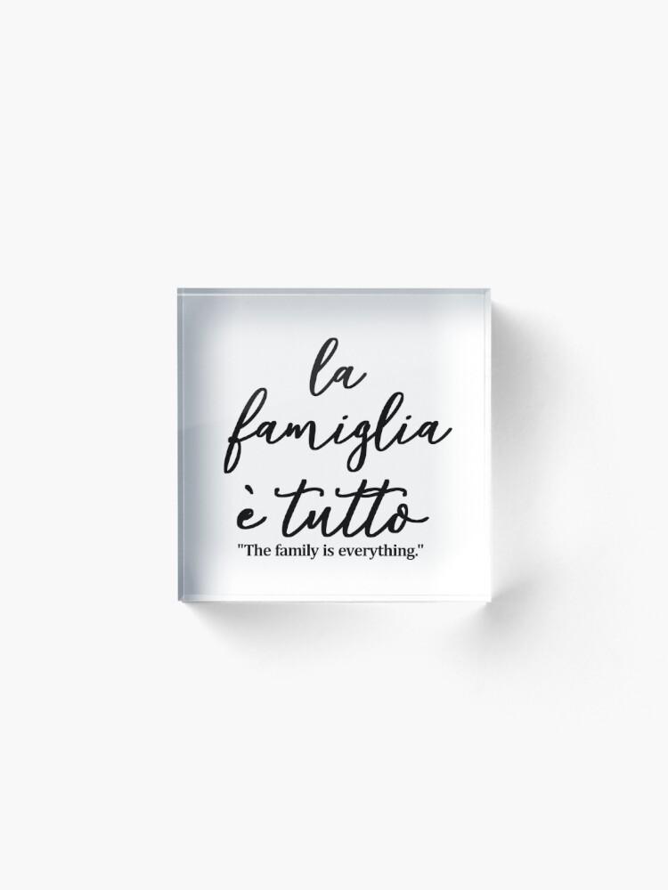 Alternate view of La famiglia e tutto, The family is everything IN ITALIAN,  Acrylic Block