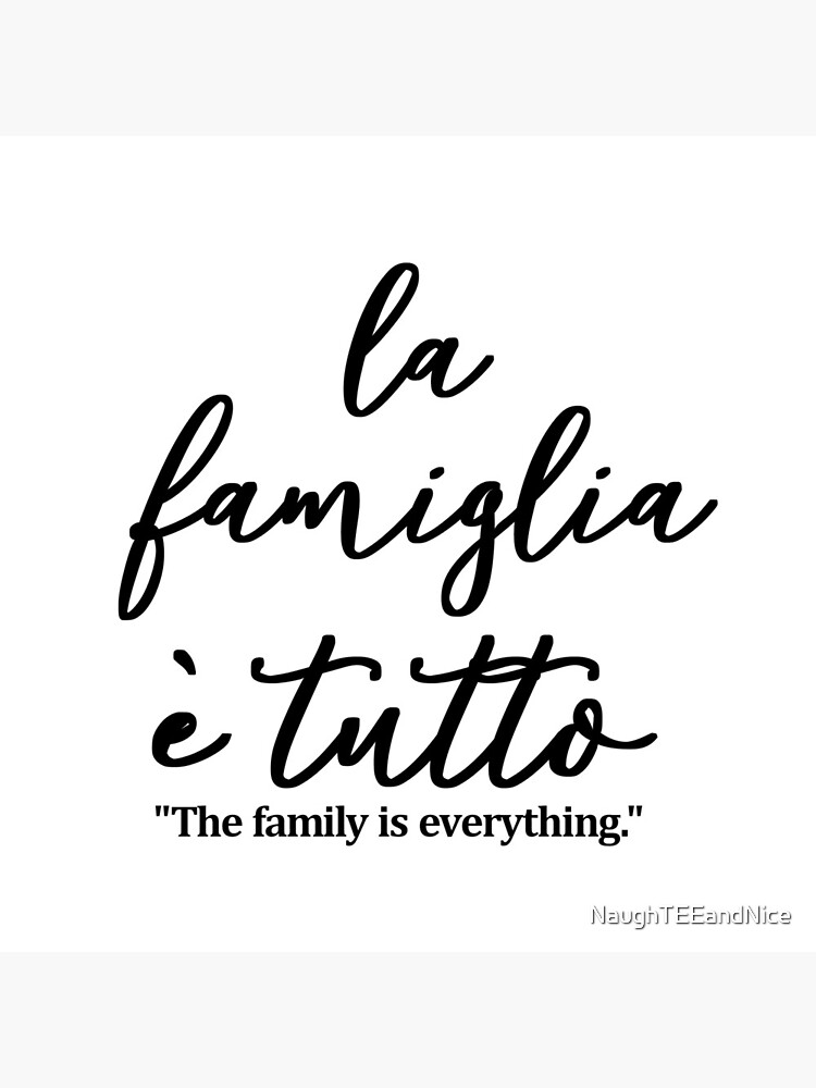 La famiglia e tutto, The family is everything IN ITALIAN,  by NaughTEEandNice