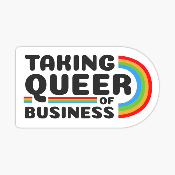 Taking queer of business Sticker