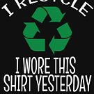 I Recycle. I wore this shirt yesterday.. by grissou